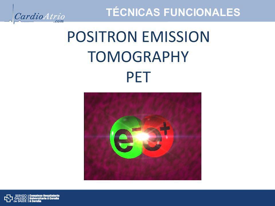 POSITRON EMISSION TOMOGRAPHY PET TÉCNICAS FUNCIONALES