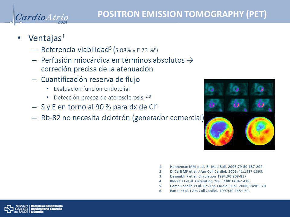 POSITRON EMISSION TOMOGRAPHY (PET) Ventajas 1 – Referencia viabilidad 5 ( S 88% y E 73 % 6 ) – Perfusión miocárdica en términos absolutos correción pr