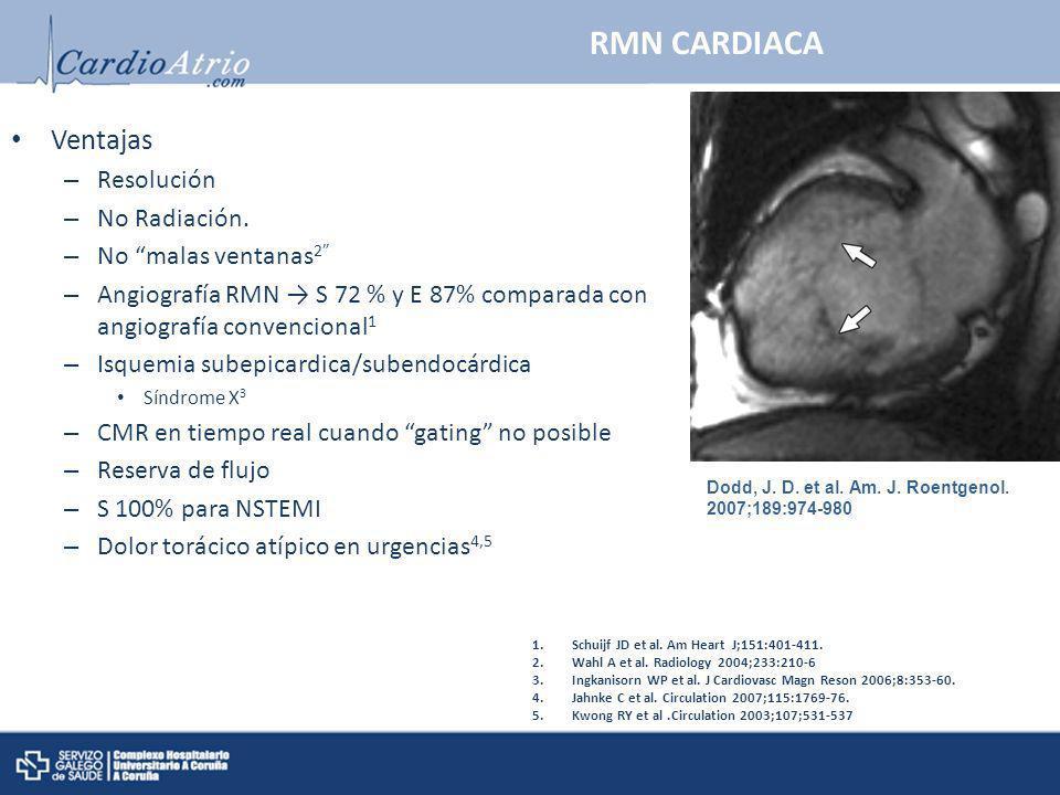 RMN CARDIACA Ventajas – Resolución – No Radiación. – No malas ventanas 2 – Angiografía RMN S 72 % y E 87% comparada con angiografía convencional 1 – I