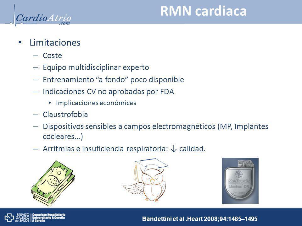 RMN cardiaca Limitaciones – Coste – Equipo multidisciplinar experto – Entrenamiento a fondo poco disponible – Indicaciones CV no aprobadas por FDA Imp