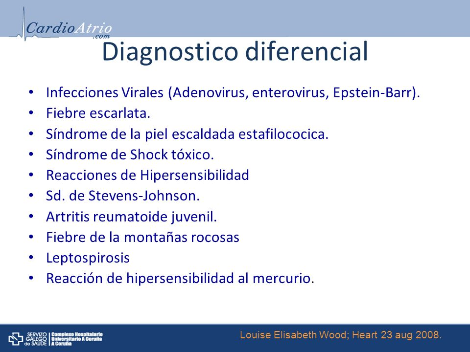Diagnostico diferencial Infecciones Virales (Adenovirus, enterovirus, Epstein-Barr). Fiebre escarlata. Síndrome de la piel escaldada estafilococica. S