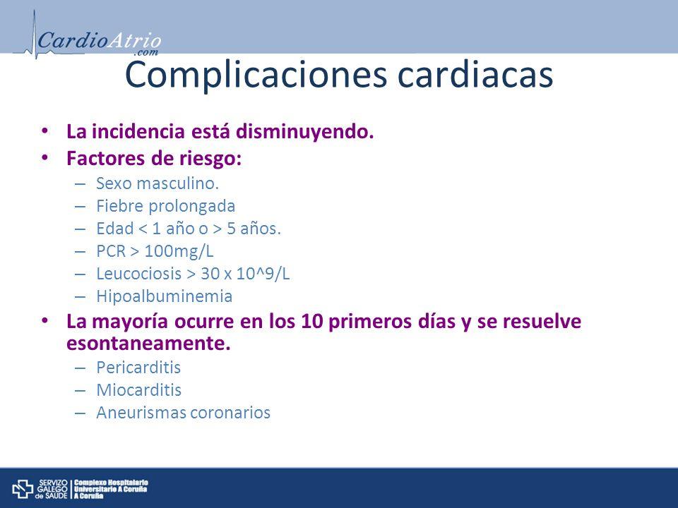 Complicaciones cardiacas La incidencia está disminuyendo. Factores de riesgo: – Sexo masculino. – Fiebre prolongada – Edad 5 años. – PCR > 100mg/L – L