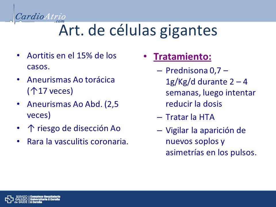 Art. de células gigantes Aortitis en el 15% de los casos. Aneurismas Ao torácica (17 veces) Aneurismas Ao Abd. (2,5 veces) riesgo de disección Ao Rara