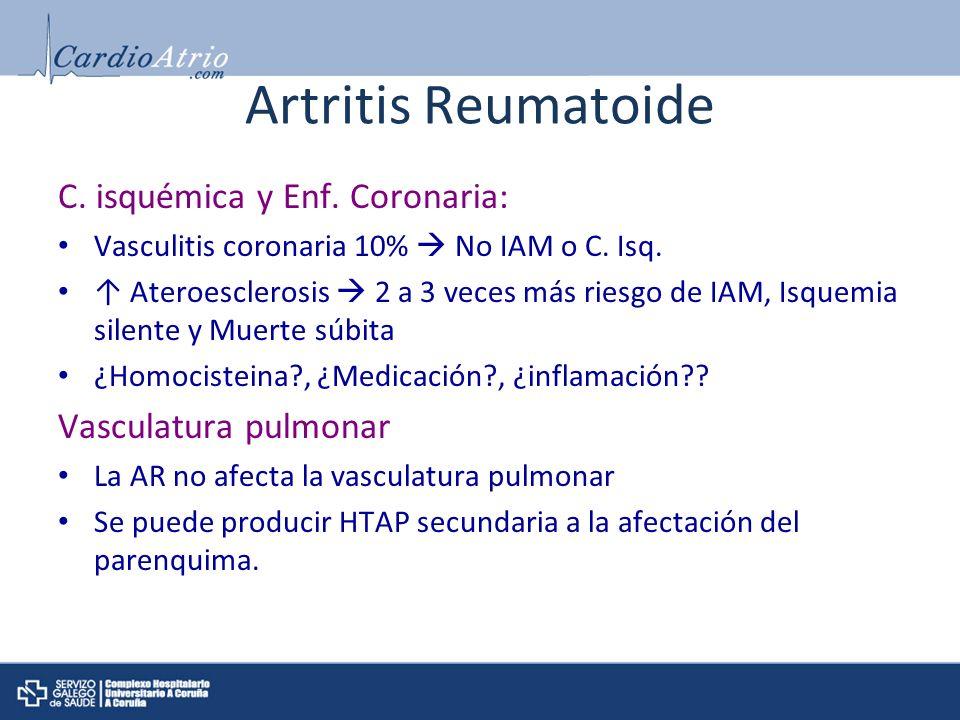 Artritis Reumatoide C. isquémica y Enf. Coronaria: Vasculitis coronaria 10% No IAM o C. Isq. Ateroesclerosis 2 a 3 veces más riesgo de IAM, Isquemia s