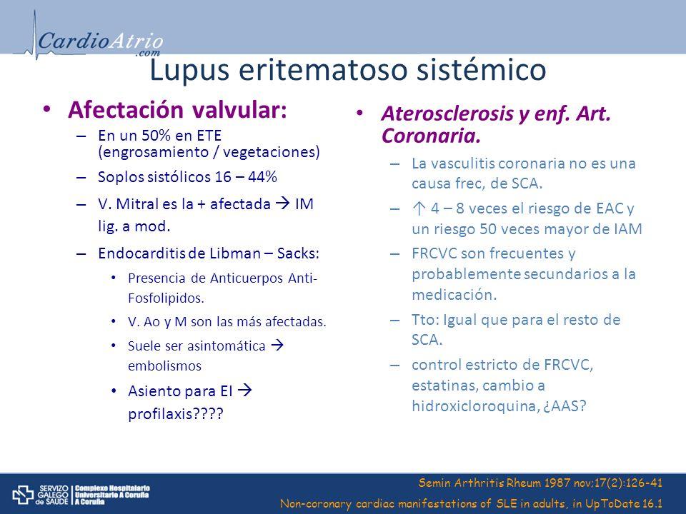 Lupus eritematoso sistémico Afectación valvular: – En un 50% en ETE (engrosamiento / vegetaciones) – Soplos sistólicos 16 – 44% – V. Mitral es la + af