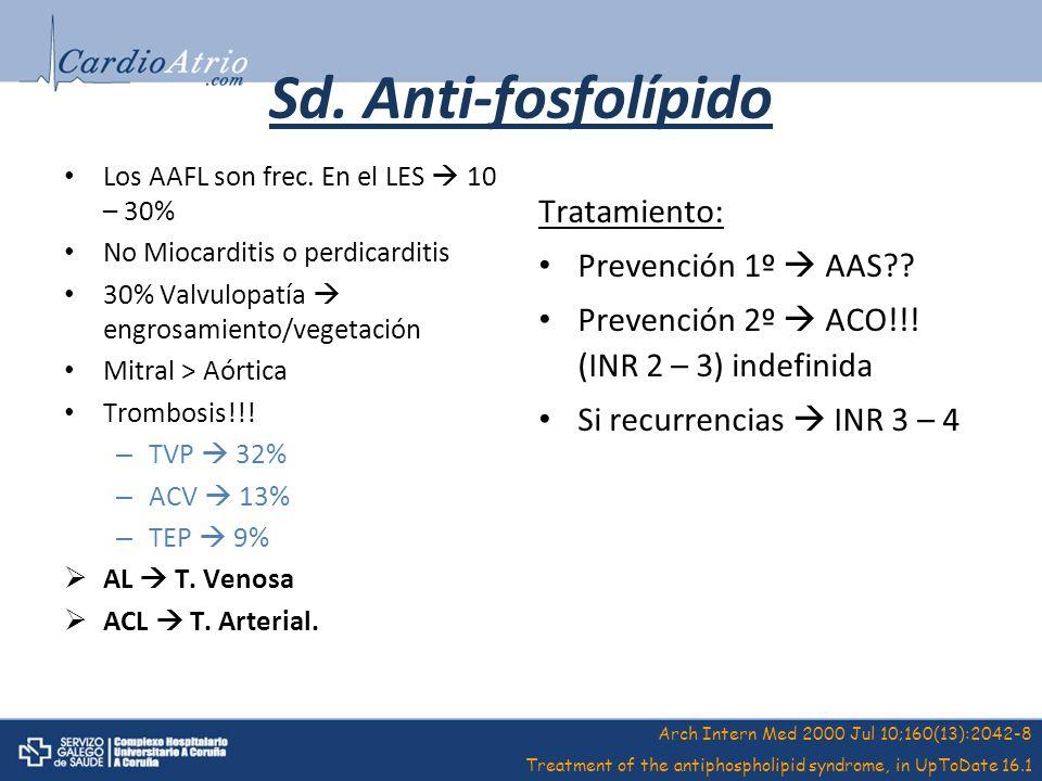 Sd. Anti-fosfolípido Los AAFL son frec. En el LES 10 – 30% No Miocarditis o perdicarditis 30% Valvulopatía engrosamiento/vegetación Mitral > Aórtica T