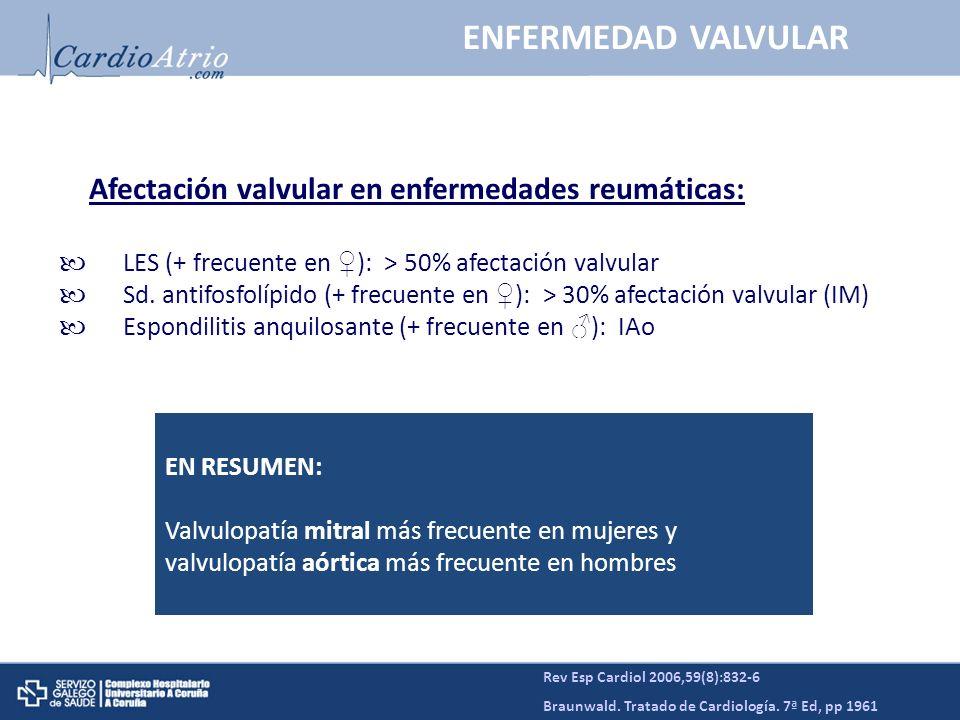 Rev Esp Cardiol 2006,59(8):832-6 Braunwald. Tratado de Cardiología. 7ª Ed, pp 1961 ENFERMEDAD VALVULAR Afectación valvular en enfermedades reumáticas: