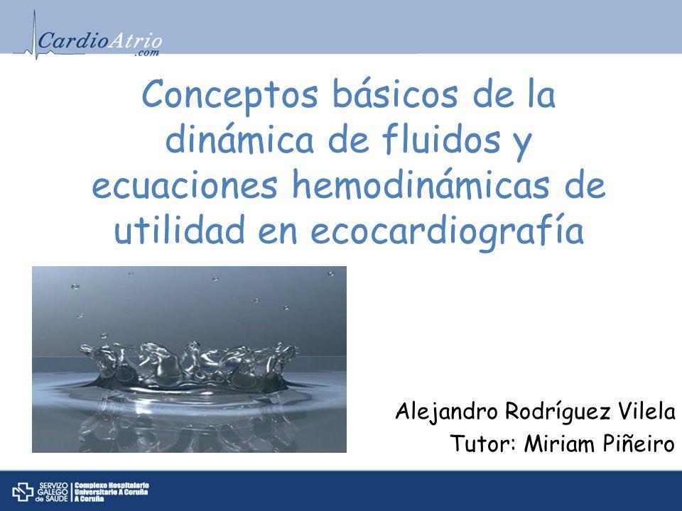 Conceptos básicos de la dinámica de fluidos y ecuaciones hemodinámicas de utilidad en ecocardiografía Alejandro Rodríguez Vilela Tutor: Miriam Piñeiro