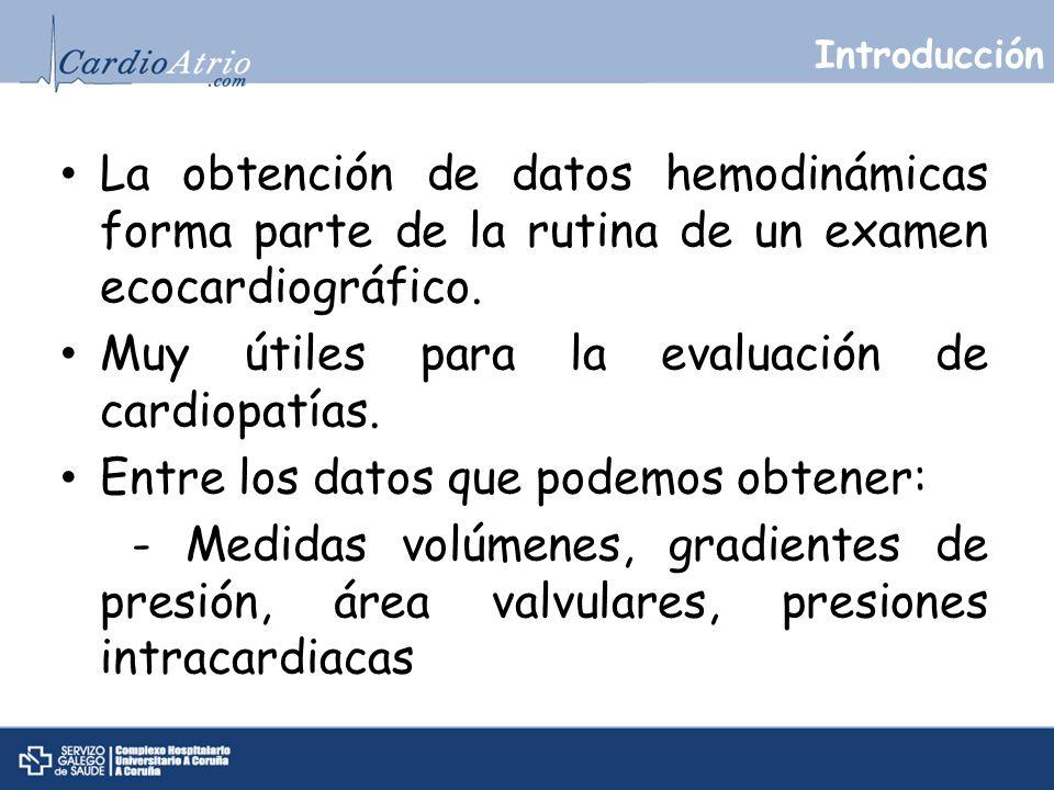 Introducción La obtención de datos hemodinámicas forma parte de la rutina de un examen ecocardiográfico. Muy útiles para la evaluación de cardiopatías