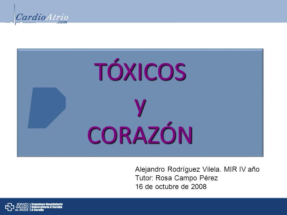 TÓXICOS y CORAZÓN Alejandro Rodríguez Vilela. MIR IV año Tutor: Rosa Campo Pérez 16 de octubre de 2008