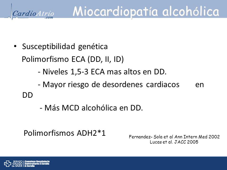 Miocardiopat í a alcoh ó lica Susceptibilidad genética Polimorfismo ECA (DD, II, ID) - Niveles 1,5-3 ECA mas altos en DD. - Mayor riesgo de desordenes