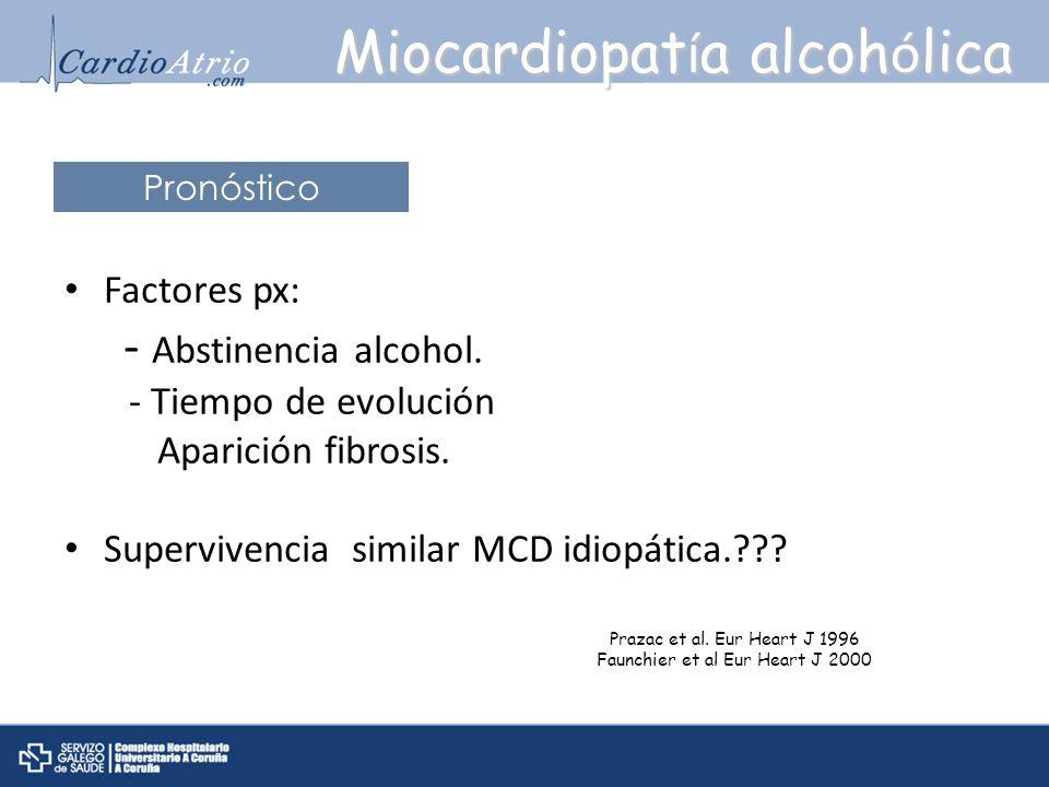 Factores px: - Abstinencia alcohol. - Tiempo de evolución Aparición fibrosis. Supervivencia similar MCD idiopática.??? Miocardiopat í a alcoh ó lica P