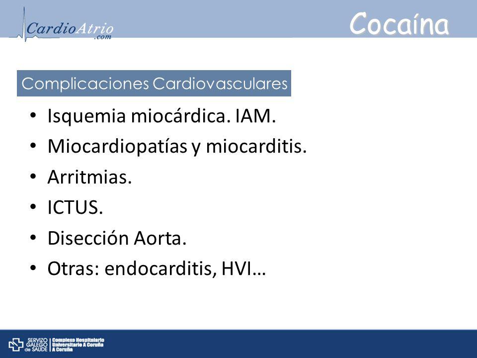 Coca í na Isquemia miocárdica. IAM. Miocardiopatías y miocarditis. Arritmias. ICTUS. Disección Aorta. Otras: endocarditis, HVI… Complicaciones Cardiov