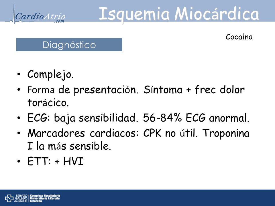 Complejo. Forma de presentaci ó n. S í ntoma + frec dolor tor á cico. ECG: baja sensibilidad. 56-84% ECG anormal. Marcadores cardiacos: CPK no ú til.