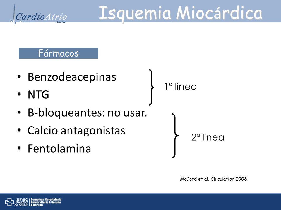 Isquemia Mioc á rdica Cocaína Fármacos Benzodeacepinas NTG B-bloqueantes: no usar. Calcio antagonistas Fentolamina 1ª linea 2ª linea McCord et al. Cir