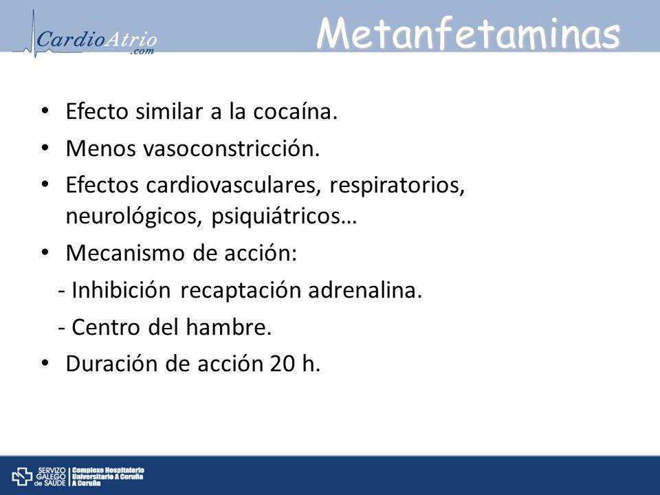 Metanfetaminas Efecto similar a la cocaína. Menos vasoconstricción. Efectos cardiovasculares, respiratorios, neurológicos, psiquiátricos… Mecanismo de