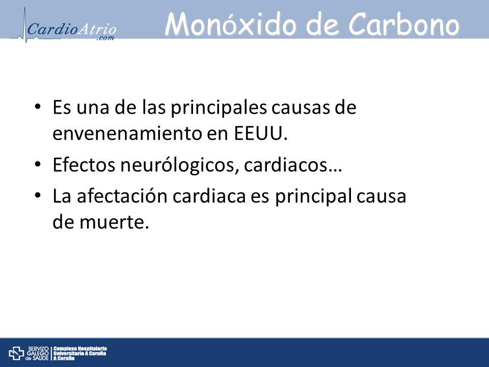 Mon ó xido de Carbono Es una de las principales causas de envenenamiento en EEUU. Efectos neurólogicos, cardiacos… La afectación cardiaca es principal