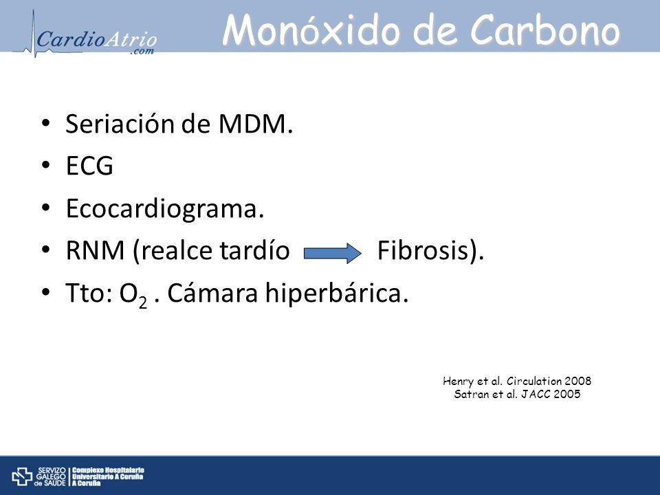 Seriación de MDM. ECG Ecocardiograma. RNM (realce tardío Fibrosis). Tto: O 2. Cámara hiperbárica. Mon ó xido de Carbono Henry et al. Circulation 2008