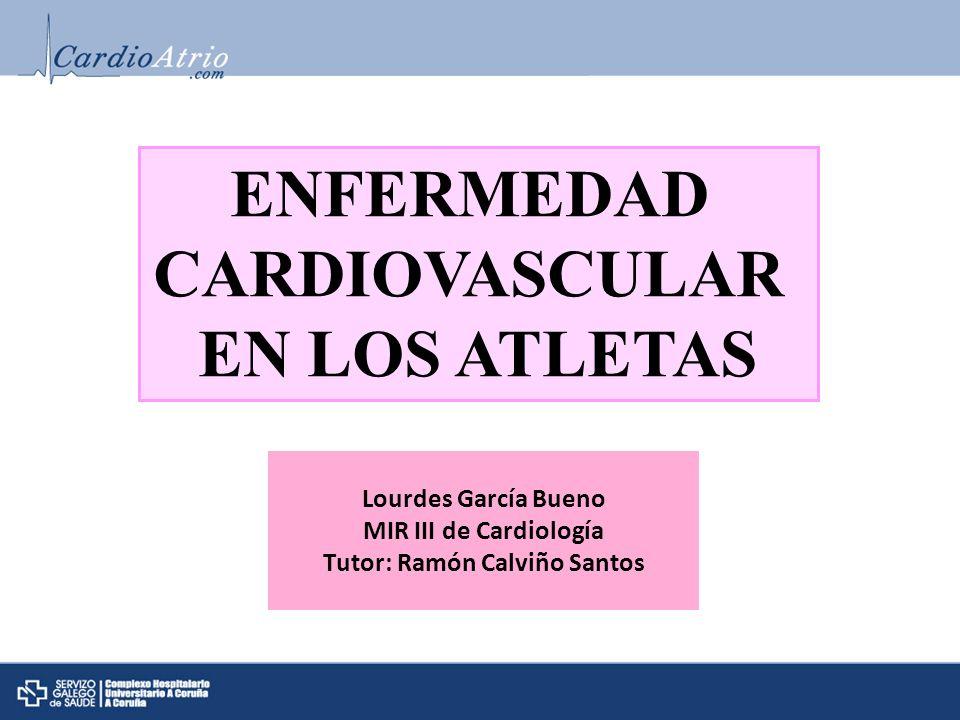 Lourdes García Bueno MIR III de Cardiología Tutor: Ramón Calviño Santos ENFERMEDAD CARDIOVASCULAR EN LOS ATLETAS