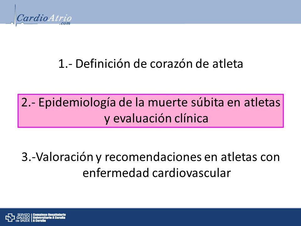 1.- Definición de corazón de atleta 2.- Epidemiología de la muerte súbita en atletas y evaluación clínica 3.-Valoración y recomendaciones en atletas c