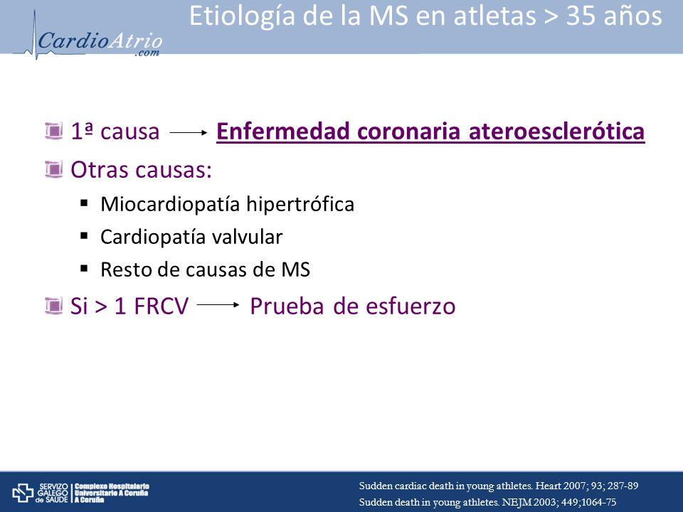 Etiología de la MS en atletas > 35 años 1ª causa Enfermedad coronaria ateroesclerótica Otras causas: Miocardiopatía hipertrófica Cardiopatía valvular