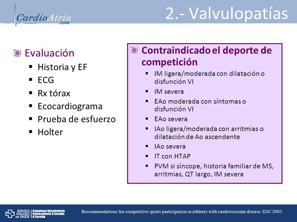 2.- Valvulopatías Evaluación Historia y EF ECG Rx tórax Ecocardiograma Prueba de esfuerzo Holter Contraindicado el deporte de competición IM ligera/mo