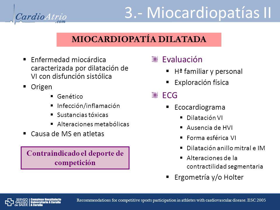 3.- Miocardiopatías II Evaluación Hª familiar y personal Exploración física ECG Ecocardiograma Dilatación VI Ausencia de HVI Forma esférica VI Dilatac