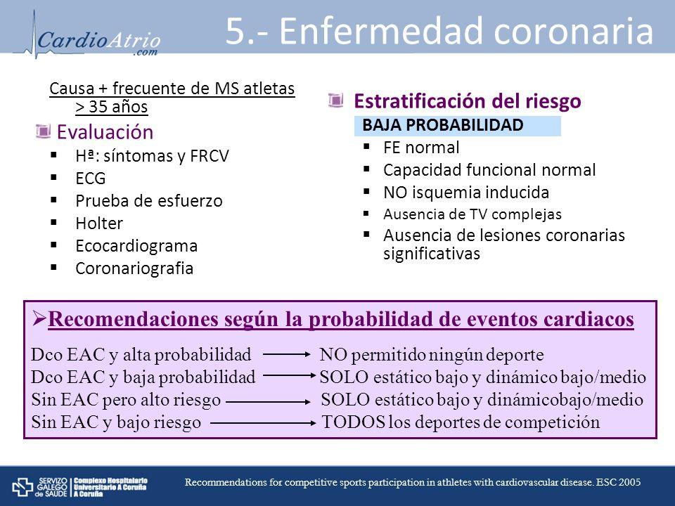 Estratificación del riesgo BAJA PROBABILIDAD FE normal Capacidad funcional normal NO isquemia inducida Ausencia de TV complejas Ausencia de lesiones c