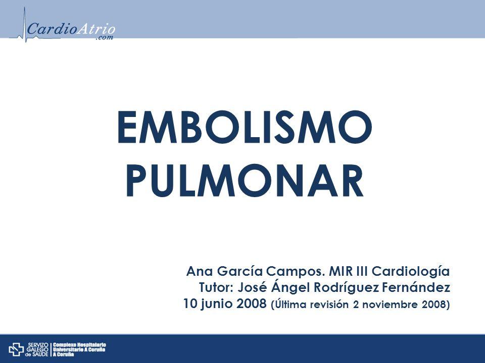 EMBOLISMO PULMONAR Ana García Campos. MIR III Cardiología Tutor: José Ángel Rodríguez Fernández 10 junio 2008 (Última revisión 2 noviembre 2008)