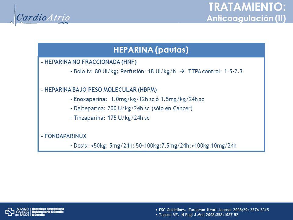 - HEPARINA NO FRACCIONADA (HNF) - Bolo iv: 80 UI/kg; Perfusión: 18 UI/kg/h TTPA control: 1.5-2.3 - HEPARINA BAJO PESO MOLECULAR (HBPM) - Enoxaparina: