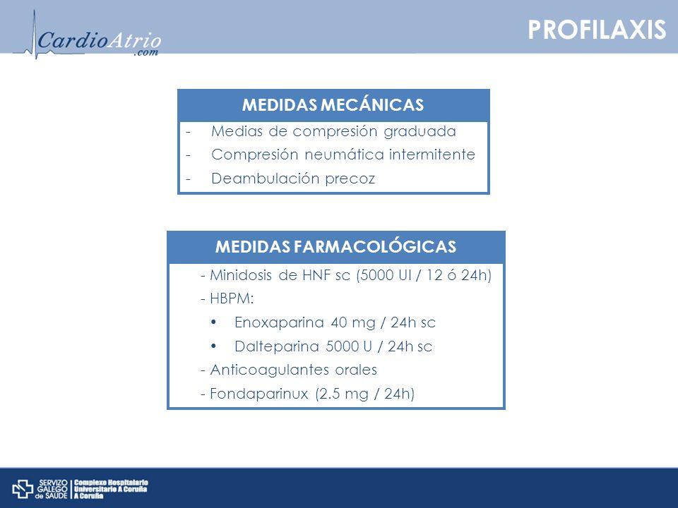 PROFILAXIS - Minidosis de HNF sc (5000 UI / 12 ó 24h) - HBPM: Enoxaparina 40 mg / 24h sc Dalteparina 5000 U / 24h sc - Anticoagulantes orales - Fondap