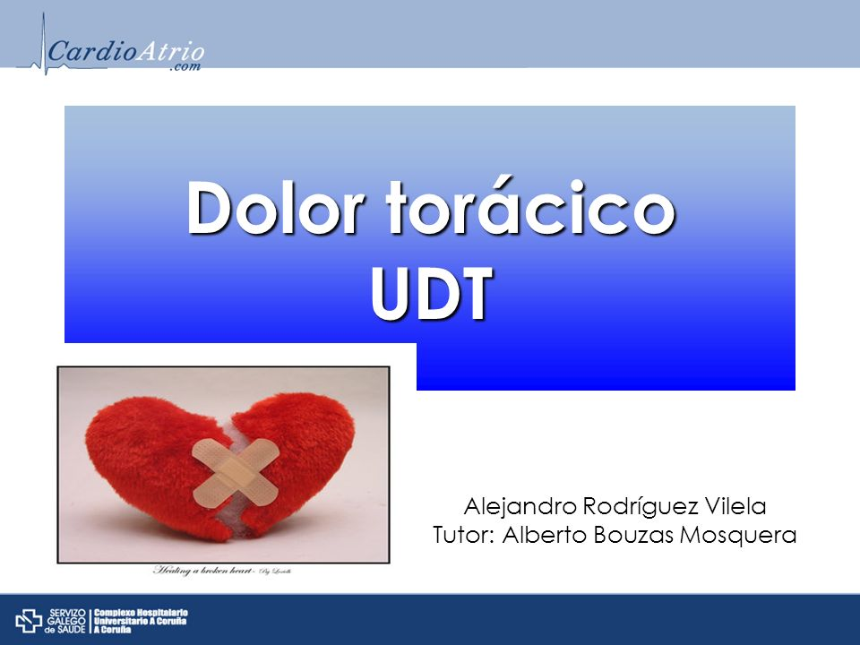 Dolor torácico UDT Alejandro Rodríguez Vilela Tutor: Alberto Bouzas Mosquera