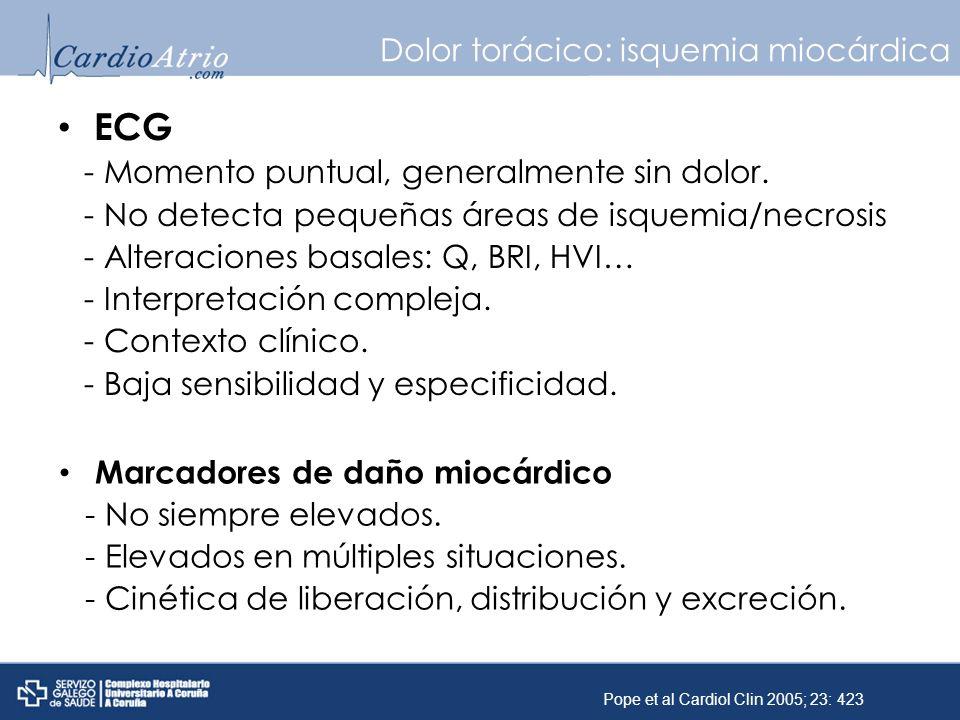 Dolor torácico: isquemia miocárdica ECG - Momento puntual, generalmente sin dolor. - No detecta pequeñas áreas de isquemia/necrosis - Alteraciones bas