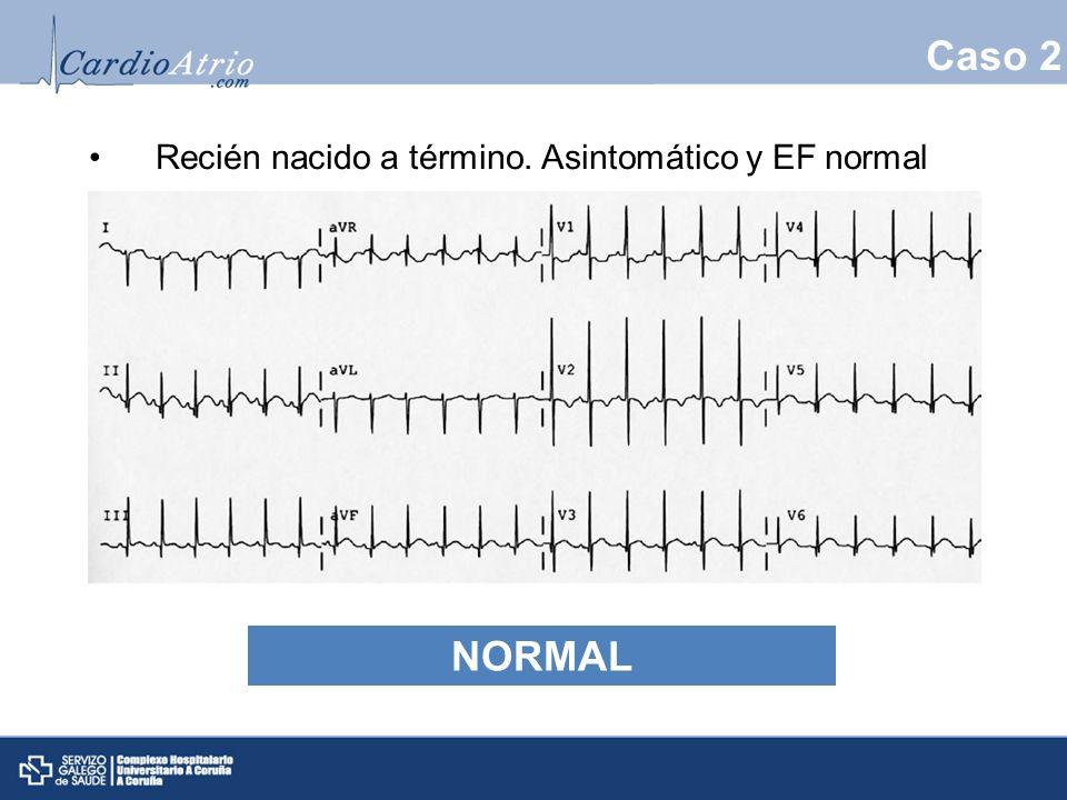 Caso 2 Recién nacido a término. Asintomático y EF normal NORMAL