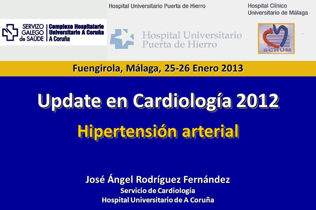 Fuengirola, Málaga, 25-26 Enero 2013 José Ángel Rodríguez Fernández Servicio de Cardiología Hospital Universitario de A Coruña Update en Cardiología 2012 Hipertensión arterial Update en Cardiología 2012 Hipertensión arterial