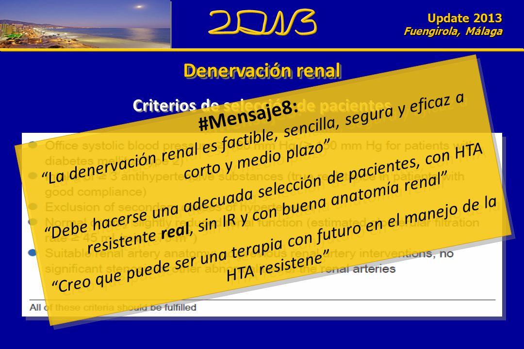 Update 2010 Fuengirola, Málaga Update 2013 Fuengirola, Málaga Criterios de selección de pacientes #Mensaje8: La denervación renal es factible, sencill