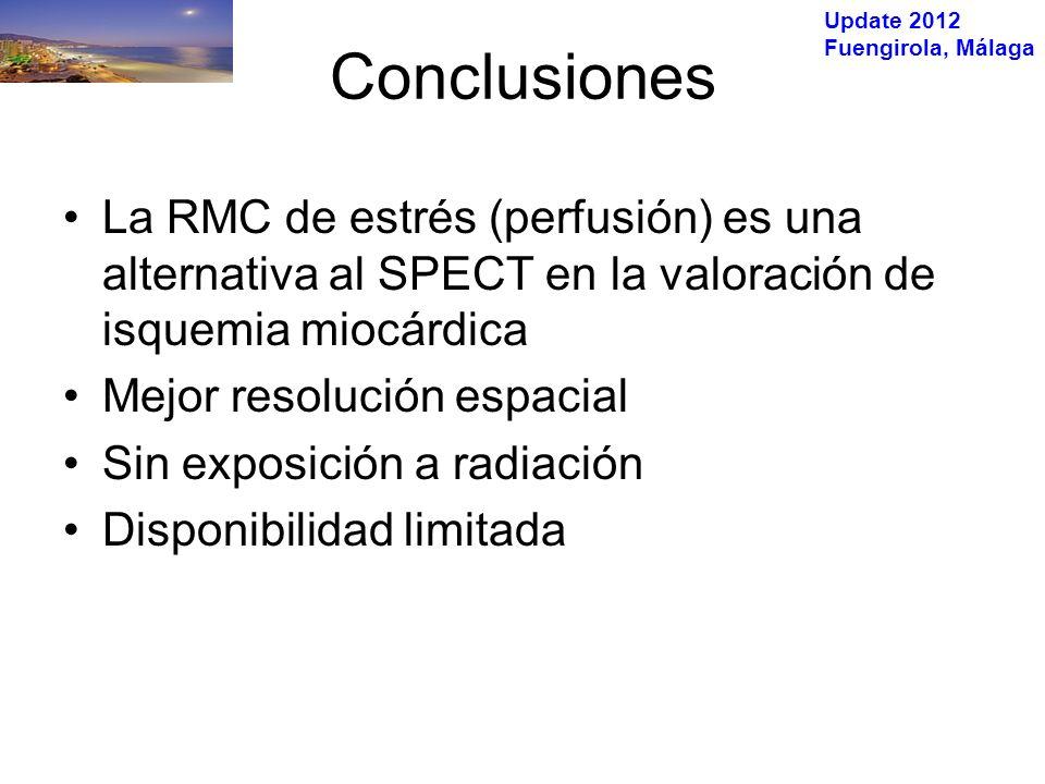 Update 2012 Fuengirola, Málaga La RMC de estrés (perfusión) es una alternativa al SPECT en la valoración de isquemia miocárdica Mejor resolución espacial Sin exposición a radiación Disponibilidad limitada Conclusiones