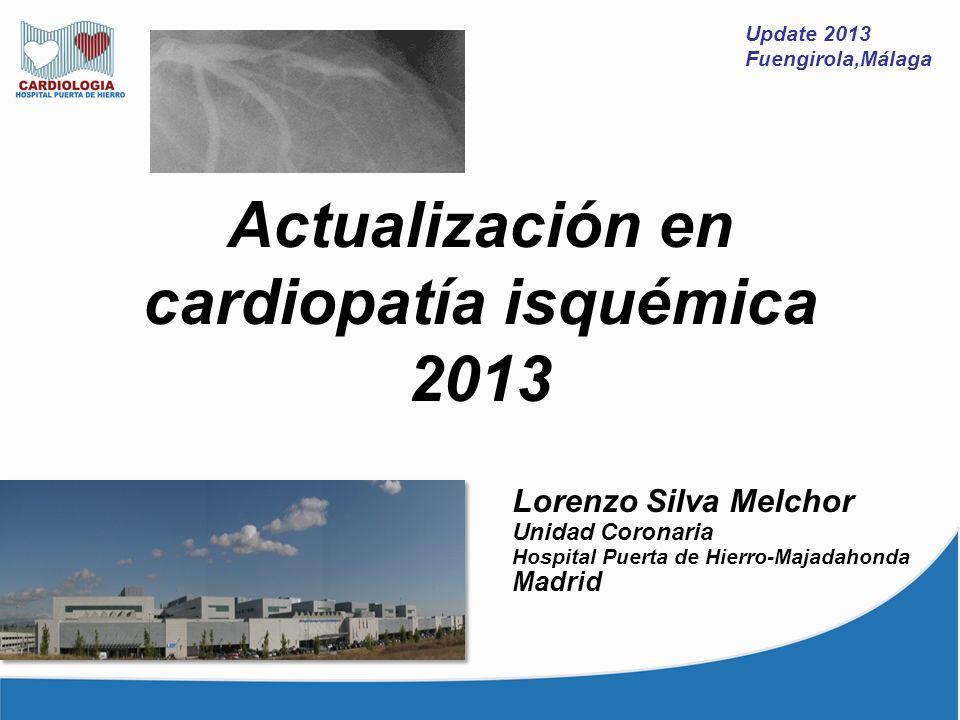 Actualización en cardiopatía isquémica 2013 Update 2013 Fuengirola,Málaga Lorenzo Silva Melchor Unidad Coronaria Hospital Puerta de Hierro-Majadahonda