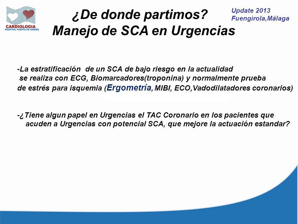 Update 2013 Fuengirola,Málaga ¿De donde partimos? Manejo de SCA en Urgencias -La estratificación de un SCA de bajo riesgo en la actualidad se realiza
