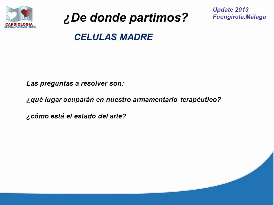 Update 2013 Fuengirola,Málaga ¿De donde partimos? Las preguntas a resolver son: ¿qué lugar ocuparán en nuestro armamentario terapéutico? ¿cómo está el