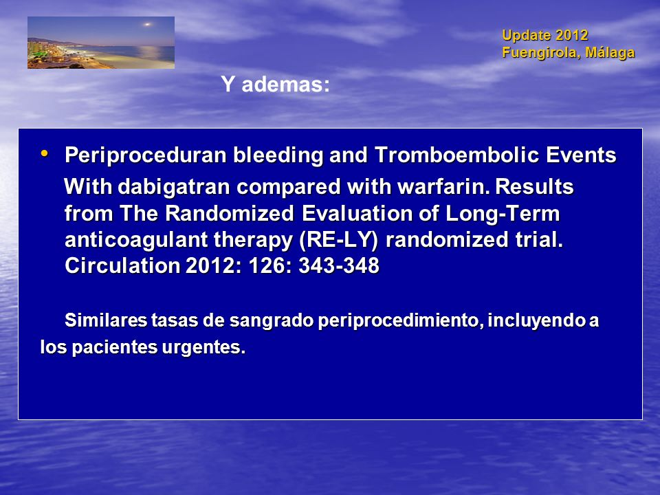 Periproceduran bleeding and Tromboembolic Events Periproceduran bleeding and Tromboembolic Events With dabigatran compared with warfarin.