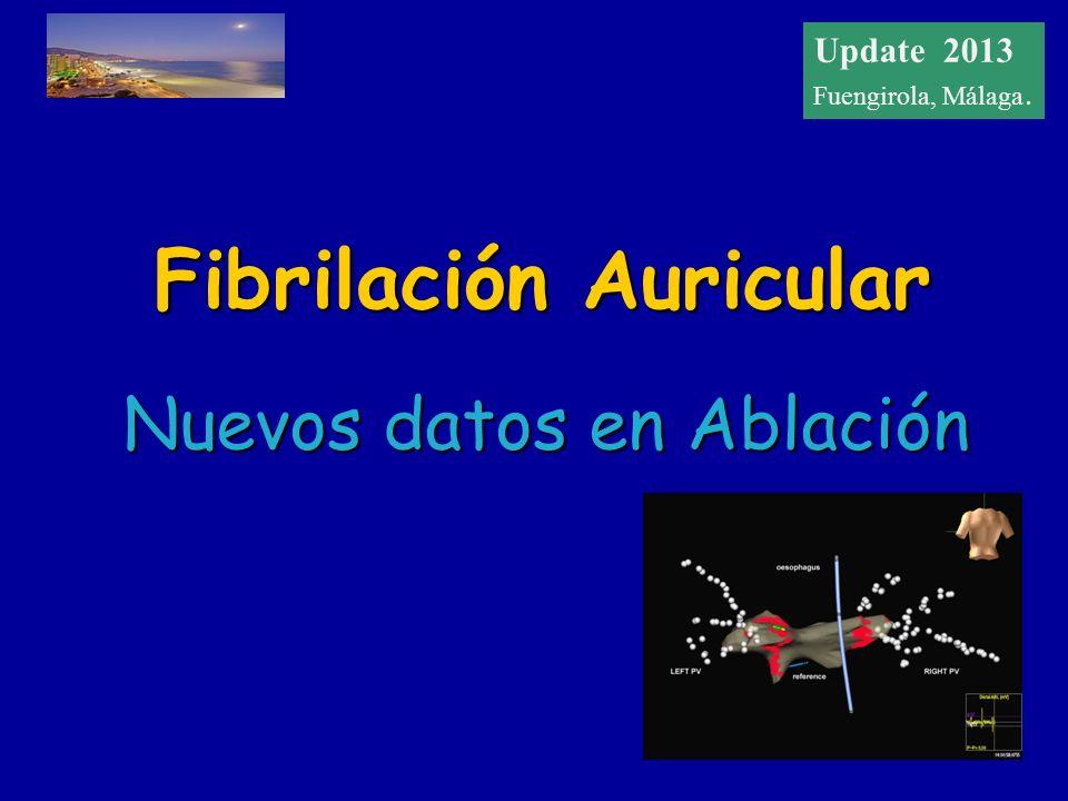 Update 2012 Fuengirola, Málaga Fibrilación Auricular Nuevos datos en Ablación Update 2013 Fuengirola, Málaga.
