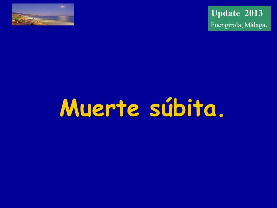 Update 2012 Fuengirola, Málaga Muerte súbita. Update 2013 Fuengirola, Málaga.