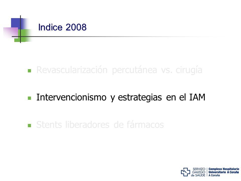 Indice 2008 Revascularización percutánea vs. cirugía Intervencionismo y estrategias en el IAM Stents liberadores de fármacos