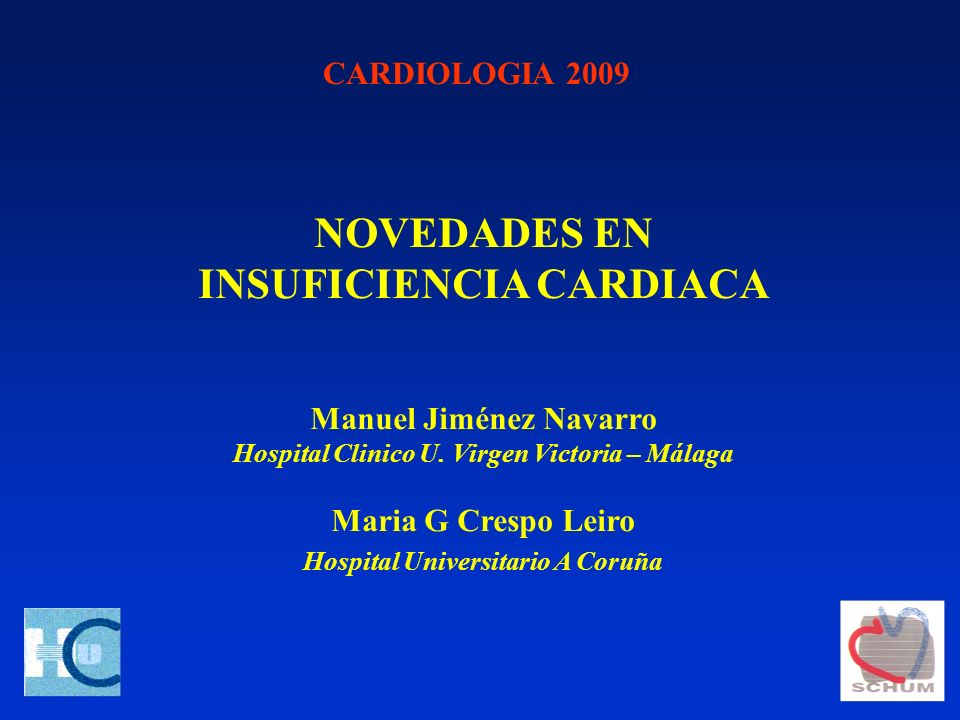 CARDIOLOGIA 2009 NOVEDADES EN INSUFICIENCIA CARDIACA Manuel Jiménez Navarro Hospital Clinico U. Virgen Victoria – Málaga Maria G Crespo Leiro Hospital