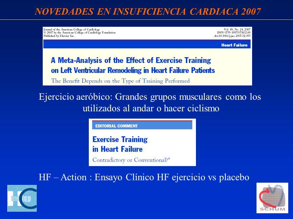 NOVEDADES EN INSUFICIENCIA CARDIACA 2007 HF – Action : Ensayo Clínico HF ejercicio vs placebo Ejercicio aeróbico: Grandes grupos musculares como los u