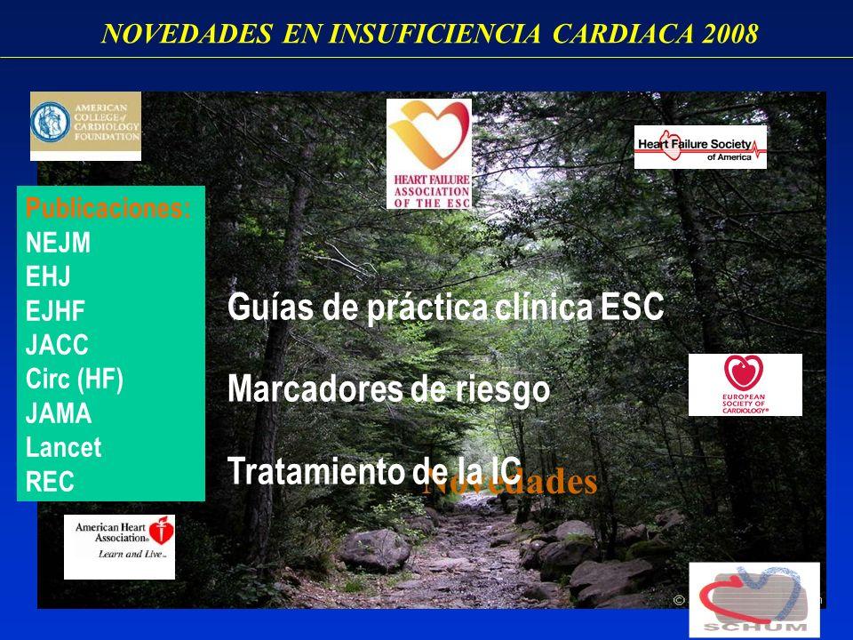 NOVEDADES EN INSUFICIENCIA CARDIACA 2008 Novedades Guías de práctica clínica ESC Marcadores de riesgo Tratamiento de la IC Publicaciones: NEJM EHJ EJH