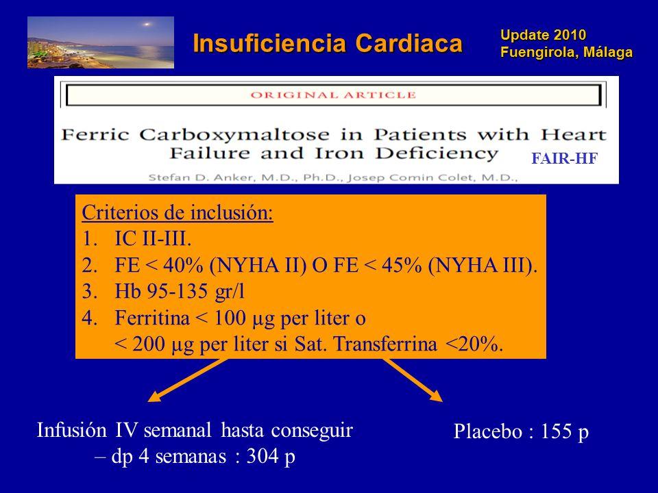 Update 2010 Fuengirola, Málaga Update 2010 Fuengirola, Málaga Insuficiencia Cardiaca Insuficiencia Cardiaca FAIR-HF Criterios de inclusión: 1.IC II-II