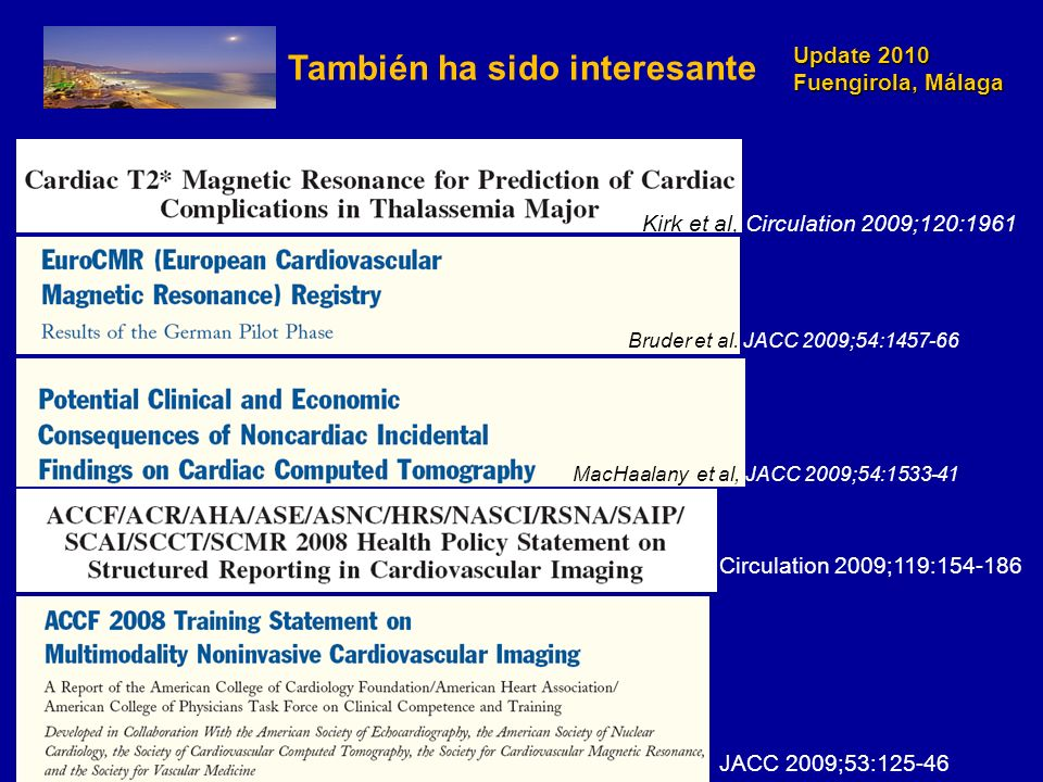 Update 2010 Fuengirola, Málaga También ha sido interesante Kirk et al, Circulation 2009;120:1961 Bruder et al. JACC 2009;54:1457-66 MacHaalany et al,