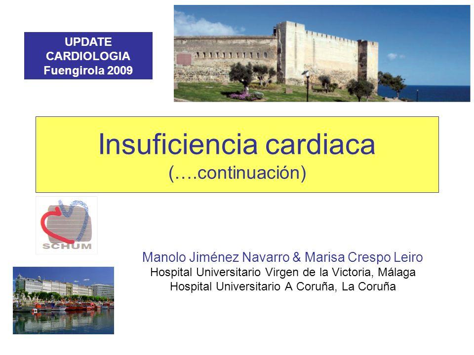 Insuficiencia cardiaca (….continuación) Manolo Jiménez Navarro & Marisa Crespo Leiro Hospital Universitario Virgen de la Victoria, Málaga Hospital Uni